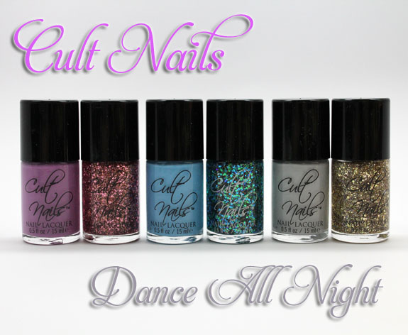 Cult Nails Dance All Night Collection Cult Nails Dance All Night Polish Collection Swatches and Review