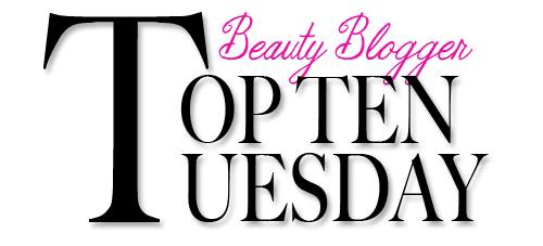 Beauty Blogger Top Ten Tuesday